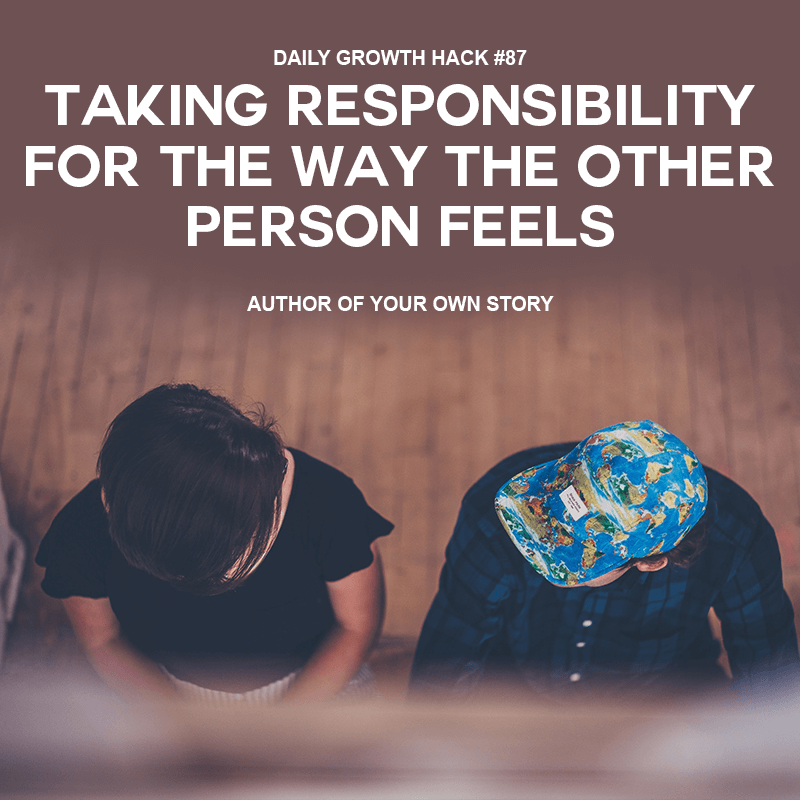 Taking Responsibility for the Way the Other Person Feels