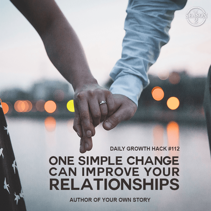 One Simple Change Can Improve Your Relationships