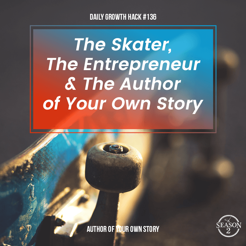 The Skater, the Entrepreneur and The Author of Your Own Story