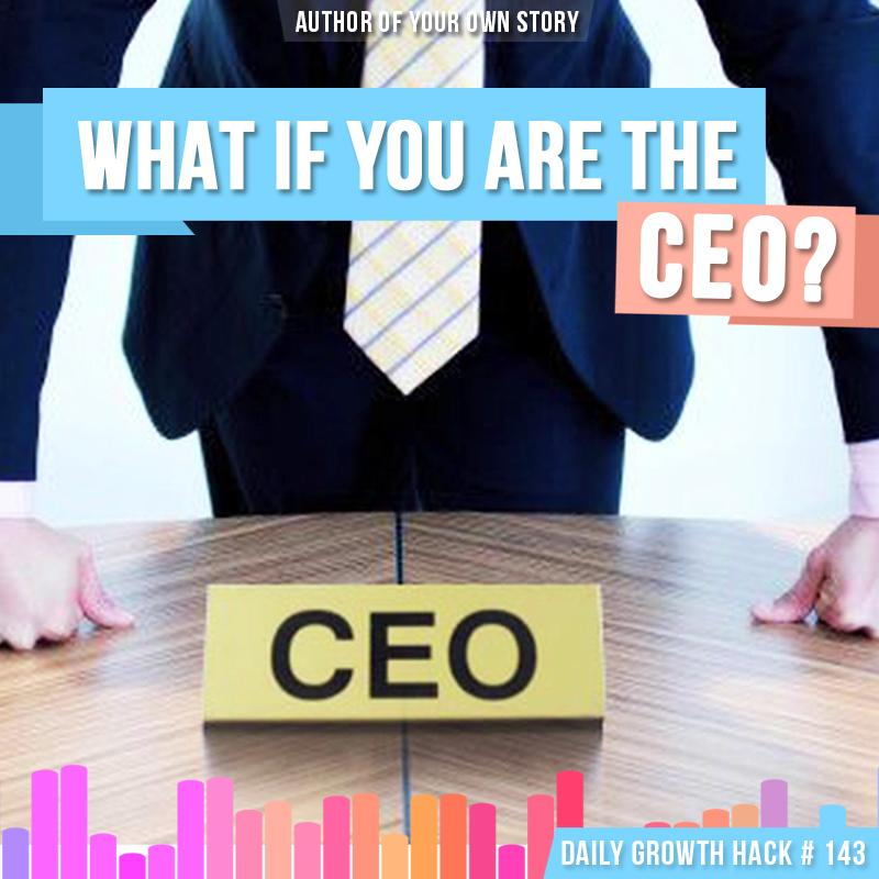 What if you were the CEO of your life?