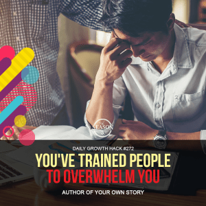 You've Trained People to Overwhelm You