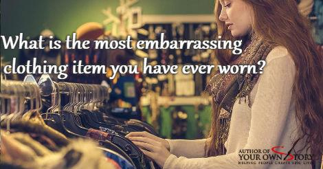 Question of the week - Most Embarrassing Clothing