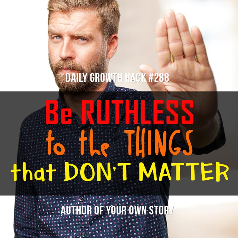 Be Ruthless to the Things that Don't Matter