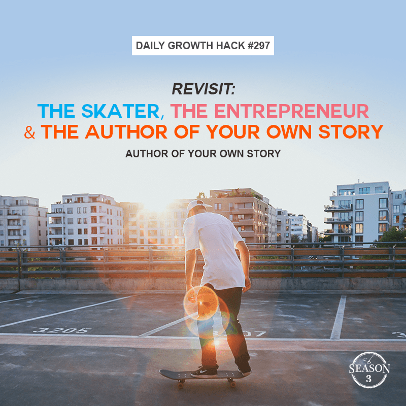Revisit: The Skater, the Entrepreneur and The Author of Your Own Story