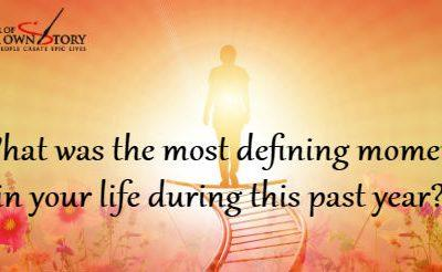 Question of the week – Defining Moment in Your Life This Past Year?