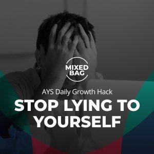 [MIXED BAG] Stop Lying to Yourself