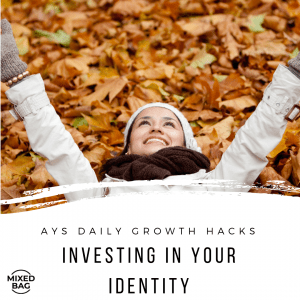 [MIXED BAG] Investing In Your Identity