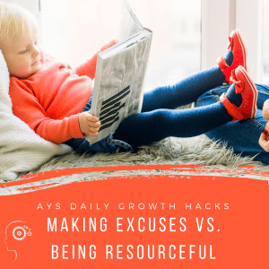 [MIND] Making Excuses Vs. Being Resourceful
