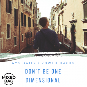 [MIXED BAG] Don't Be One-Dimensional